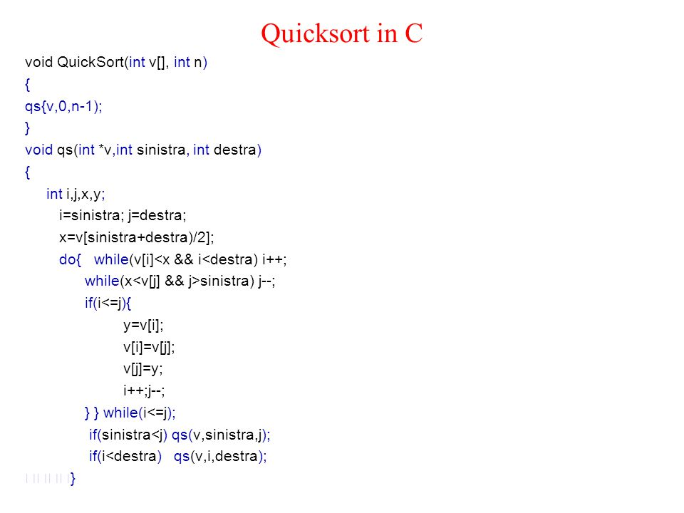 Quicksort in C void QuickSort(int v[], int n) { qs{v,0,n-1); }